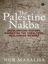 The Palestine Nakba (eBook): Decolonising History, Narrating the Subaltern, Reclaiming Memory